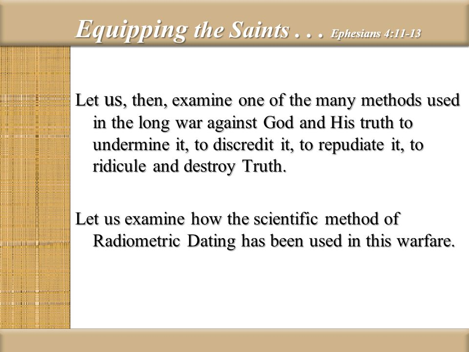 Equipping the Saints... Ephesians 4:11-13 Let us, then, examine one of the many methods used in the long war against God and His truth to undermine it