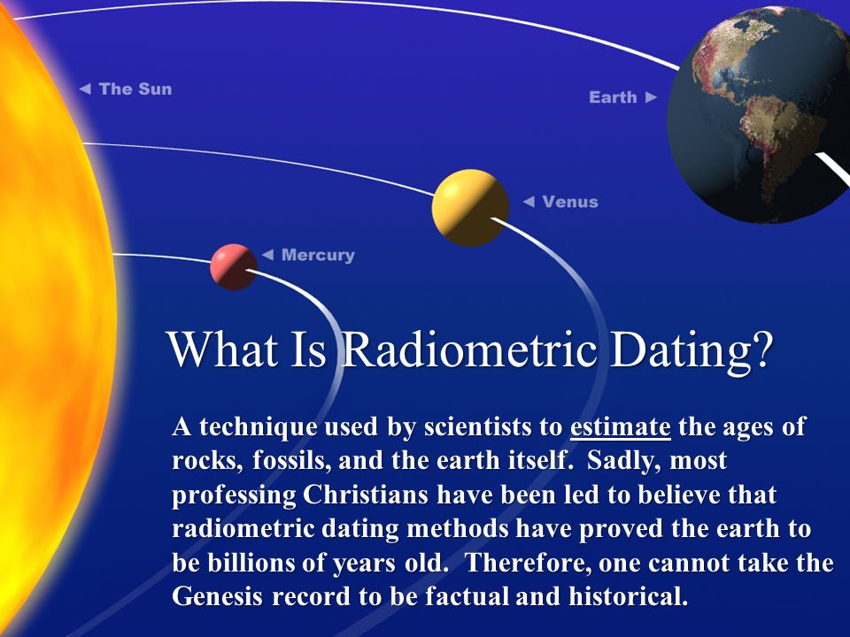 What Is Radiometric Dating.