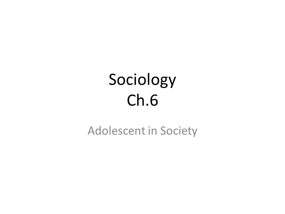 Sociology Ch.6 Adolescent in Society