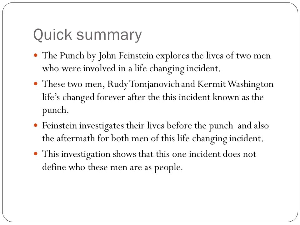 Quick summary The Punch by John Feinstein explores the lives of two men who were involved in a life changing incident.