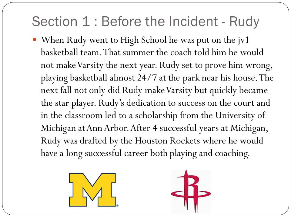 Section 1 : Before the Incident - Rudy When Rudy went to High School he was put on the jv1 basketball team.