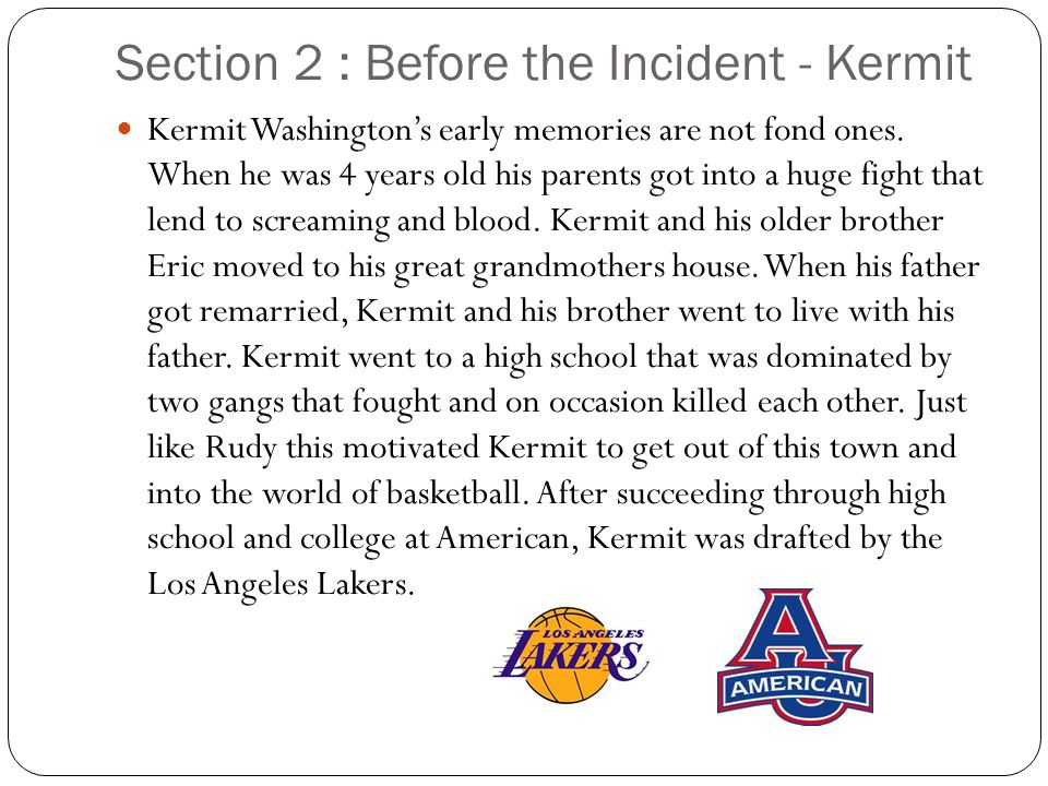 Section 2 : Before the Incident - Kermit Kermit Washingtons early memories are not fond ones.