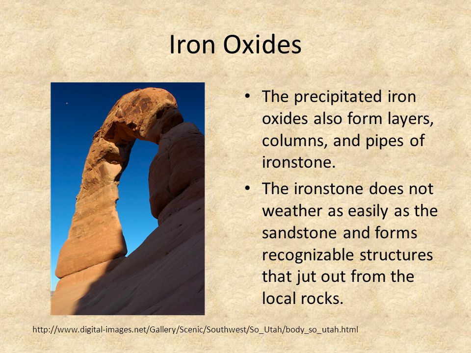 Iron Oxides The precipitated iron oxides also form layers, columns, and pipes of ironstone.