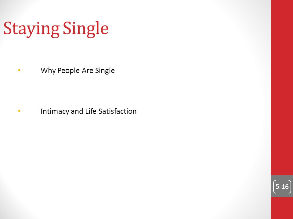 5-16 Staying Single Why People Are Single Intimacy and Life Satisfaction