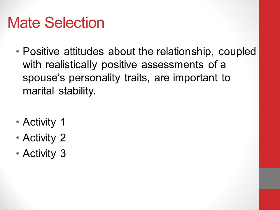Mate Selection Positive attitudes about the relationship, coupled with realistically positive assessments of a spouses personality traits, are importa