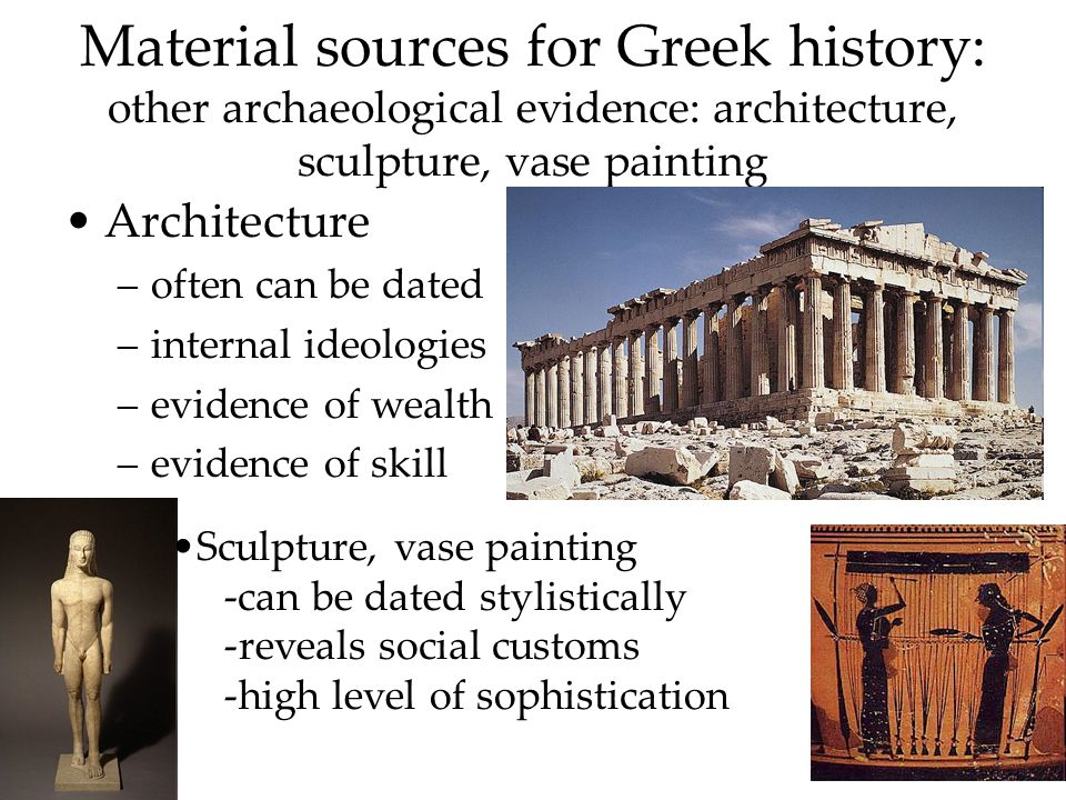 Material sources for Greek history: other archaeological evidence: field data Pollen analysis, petrology, animal bones –trade –economics –social customs –settlement patterns –public vs.