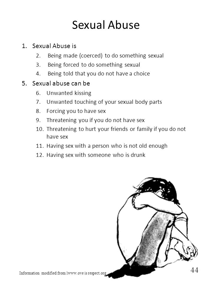 Sexual Abuse 1.Sexual Abuse is 2. Being made (coerced) to do something sexual 3. Being forced to do something sexual 4. Being told that you do not hav