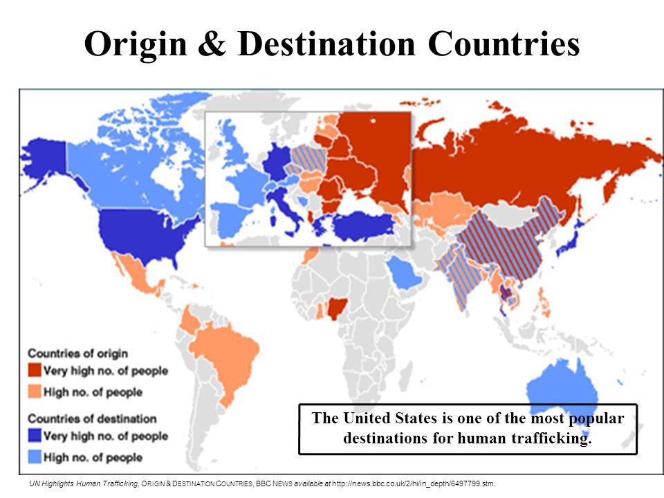Origin & Destination Countries UN Highlights Human Trafficking, O RIGIN & D ESTINATION C OUNTRIES, BBC N EWS available at http://news.bbc.co.uk/2/hi/i