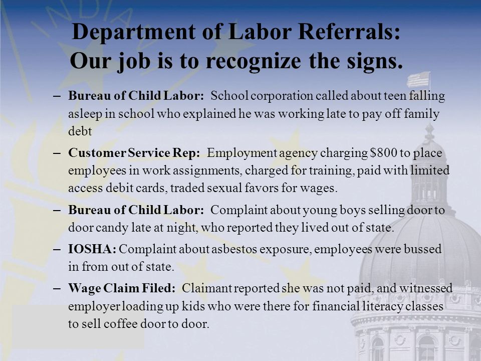 Department of Labor Referrals: Our job is to recognize the signs. – Bureau of Child Labor: School corporation called about teen falling asleep in scho
