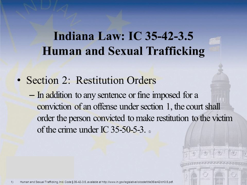 Indiana Law: IC 35-42-3.5 Human and Sexual Trafficking Section 2: Restitution Orders – In addition to any sentence or fine imposed for a conviction of
