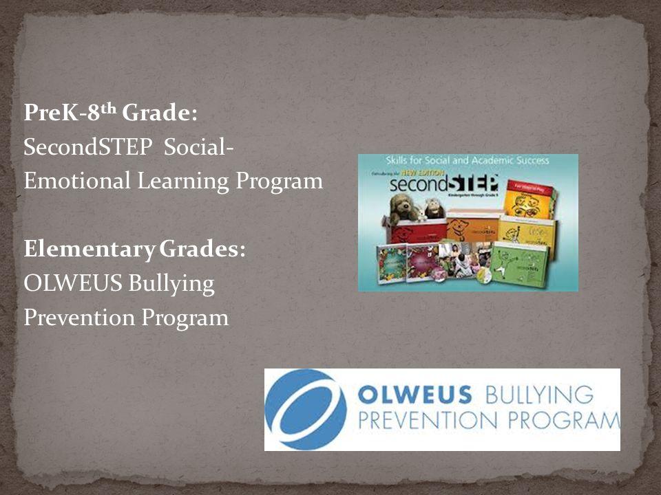 PreK-8 th Grade: SecondSTEP Social- Emotional Learning Program Elementary Grades: OLWEUS Bullying Prevention Program