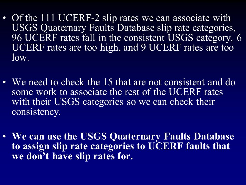 Of the 111 UCERF-2 slip rates we can associate with USGS Quaternary Faults Database slip rate categories, 96 UCERF rates fall in the consistent USGS c