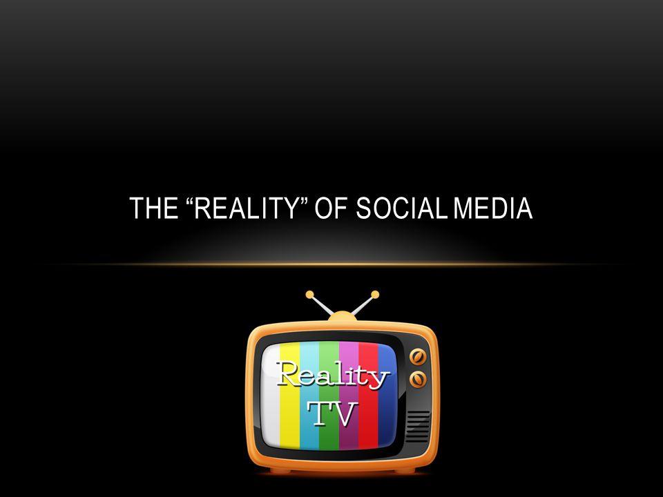 THE REALITY OF SOCIAL MEDIA