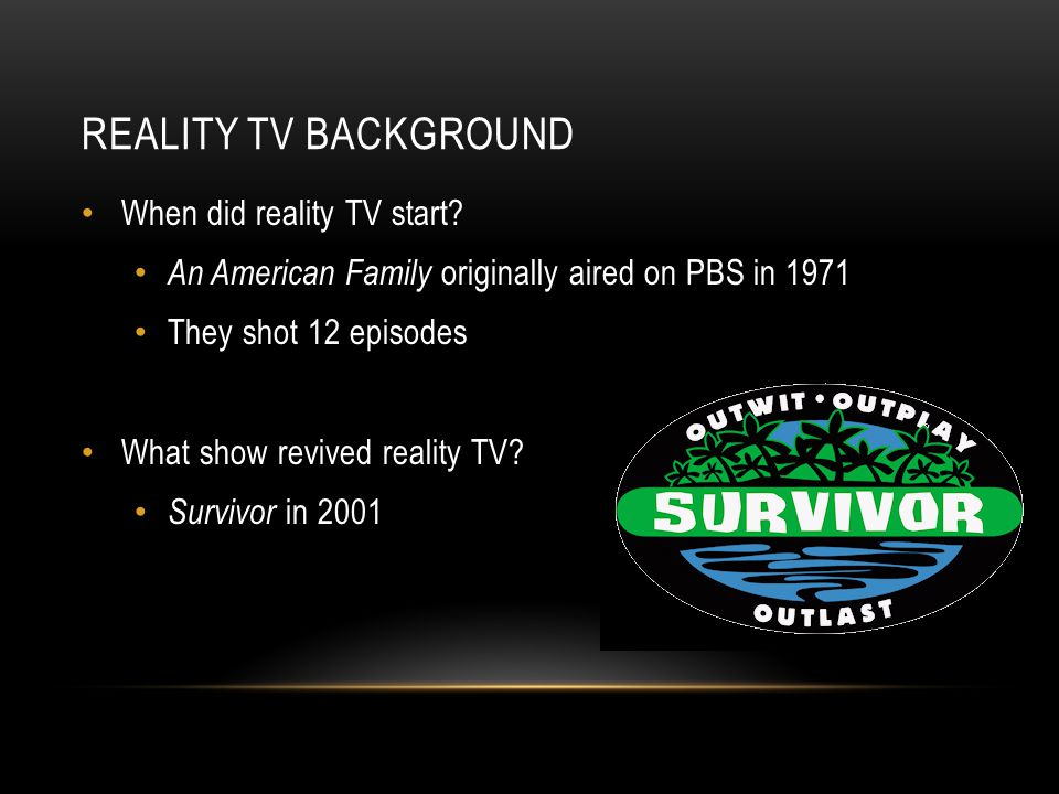 REALITY TV BACKGROUND When did reality TV start? An American Family originally aired on PBS in 1971 They shot 12 episodes What show revived reality TV