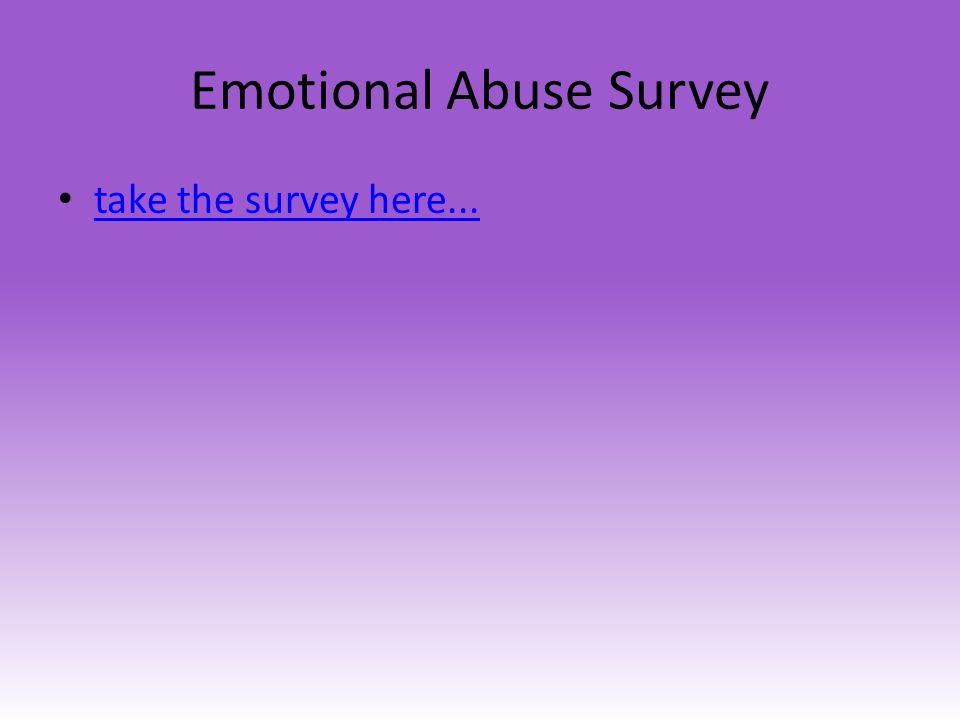 Emotional Abuse Survey take the survey here...