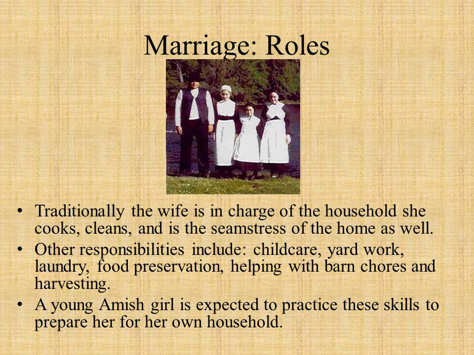 Marriage: Roles Traditionally the wife is in charge of the household she cooks, cleans, and is the seamstress of the home as well. Other responsibilit