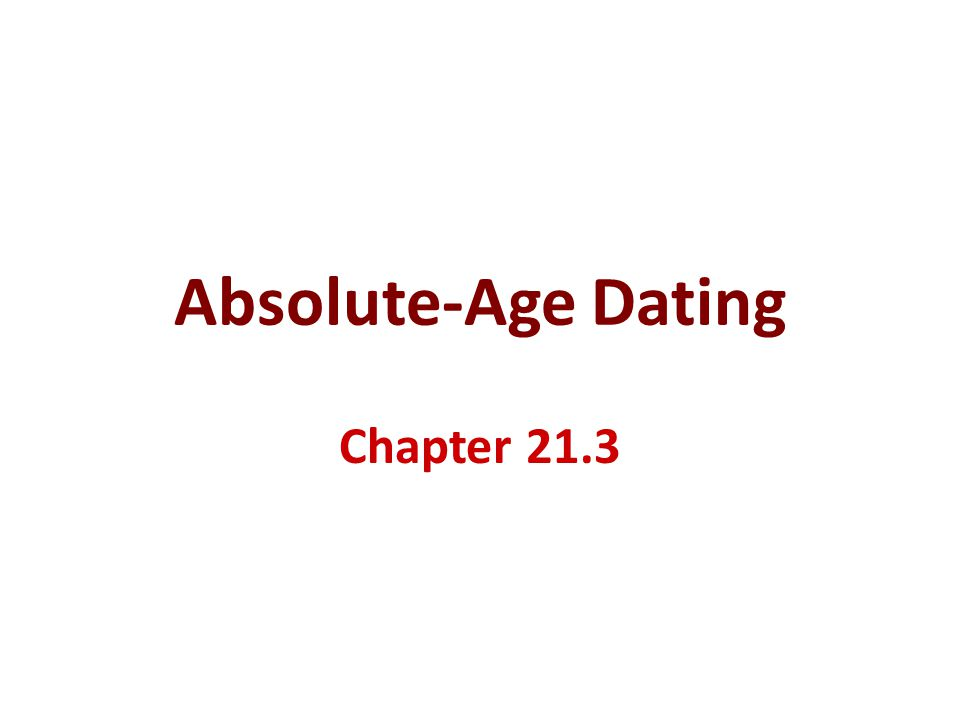 Absolute-Age Dating Chapter 21.3