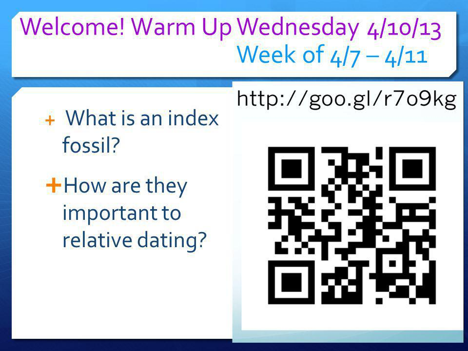 Welcome! Warm Up Wednesday 4/10/13 Week of 4/7 – 4/11 What is an index fossil? How are they important to relative dating?