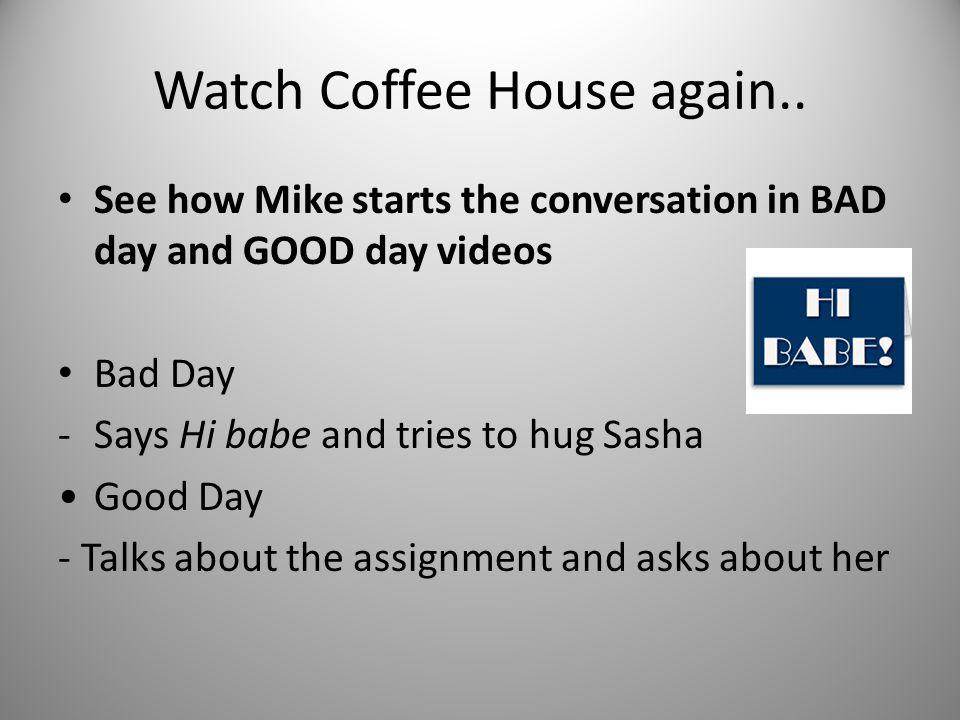 Watch Coffee House again..