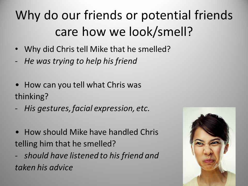 Why do our friends or potential friends care how we look/smell.