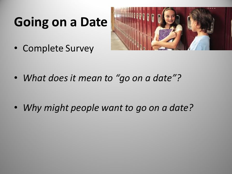 Going on a Date Complete Survey What does it mean to go on a date.