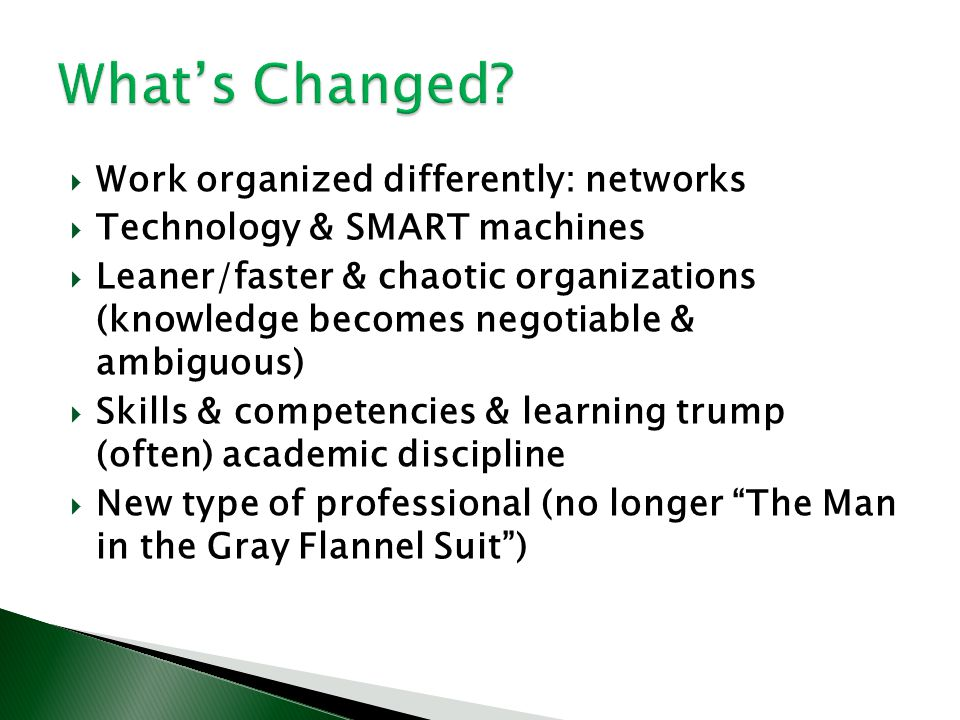 Work organized differently: networks Technology & SMART machines Leaner/faster & chaotic organizations (knowledge becomes negotiable & ambiguous) Skil