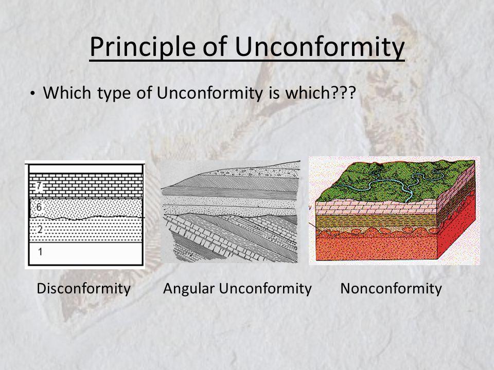 Principle of Unconformity Disconformity Angular Unconformity Nonconformity Which type of Unconformity is which???