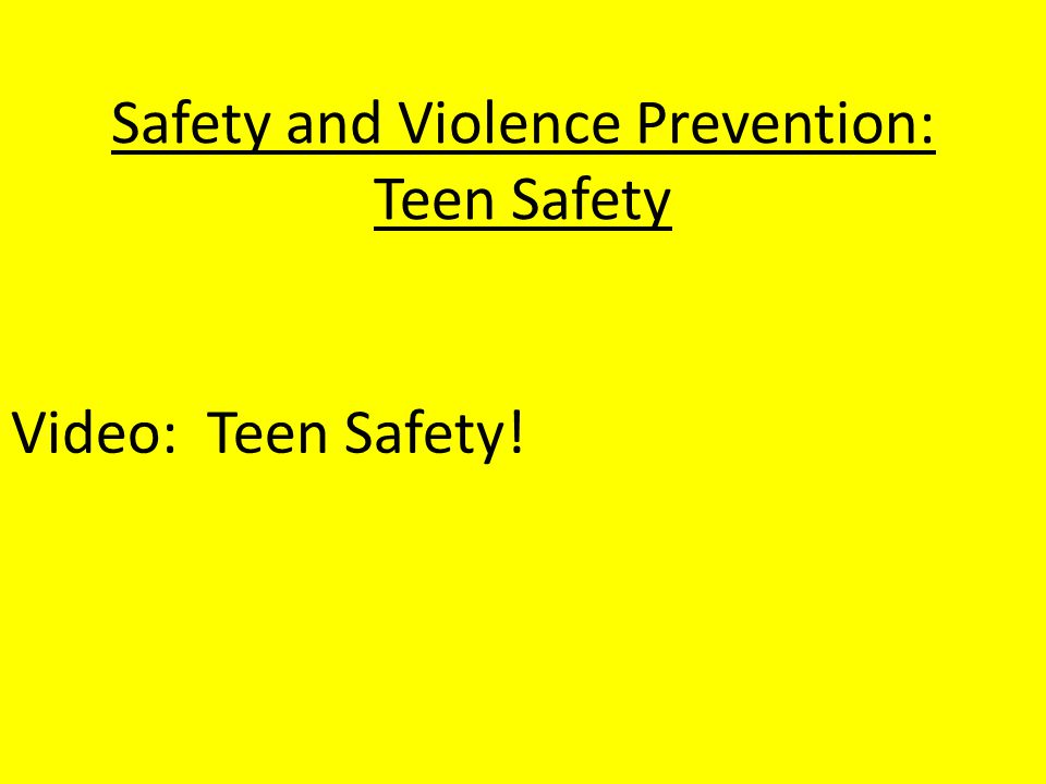 Safety and Violence Prevention: Teen Safety Video: Teen Safety!