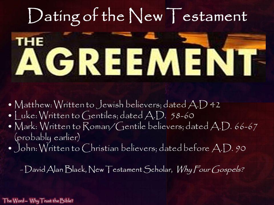Dating of the New Testament Matthew: Written to Jewish believers; dated A.D 42 Luke: Written to Gentiles; dated A.D. 58-60 Mark: Written to Roman/Gent