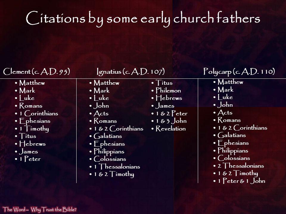 Citations by some early church fathers Matthew Mark Luke Romans 1 Corinthians Ephesians 1 Timothy Titus Hebrews James 1 Peter Clement (c. A.D. 95) Mat
