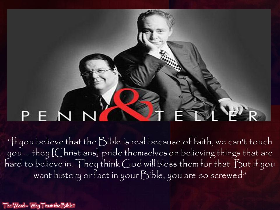 D o e s Unfortunately, Penn and Teller, along with those like them, have no interest in actually examining the facts.