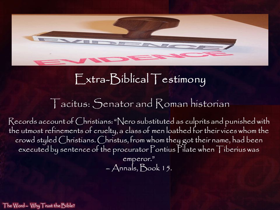 Tacitus: Senator and Roman historian Records account of Christians: Nero substituted as culprits and punished with the utmost refinements of cruelty,