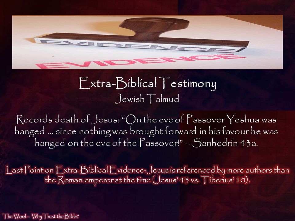 Jewish Talmud Records death of Jesus: On the eve of Passover Yeshua was hanged … since nothing was brought forward in his favour he was hanged on the