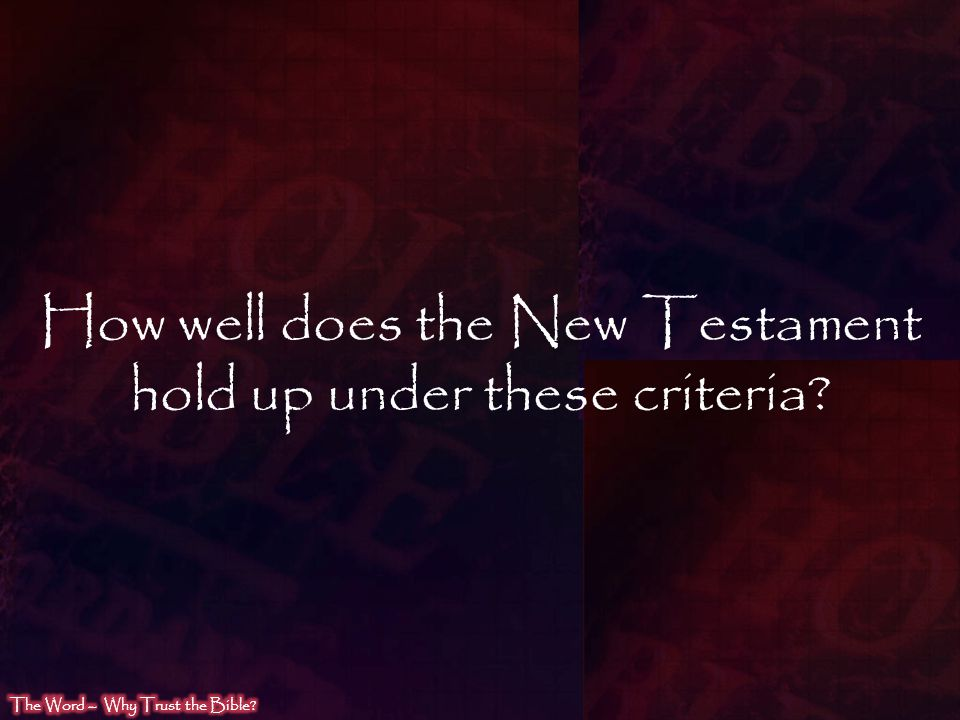 How well does the New Testament hold up under these criteria?