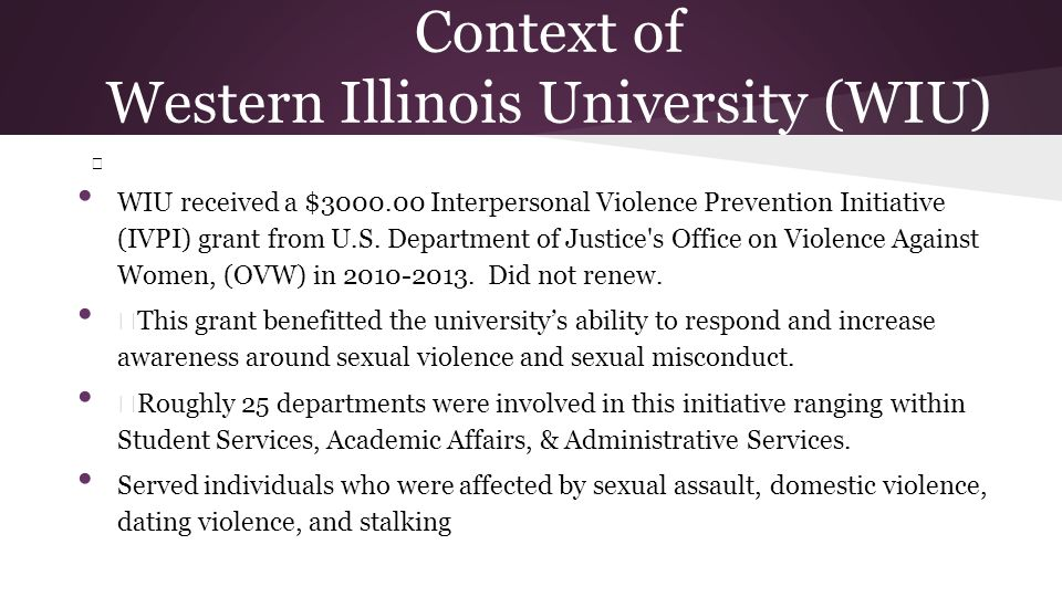 Context of Western Illinois University (WIU) — WIU received a $3000.00 Interpersonal Violence Prevention Initiative (IVPI) grant from U.S. Department