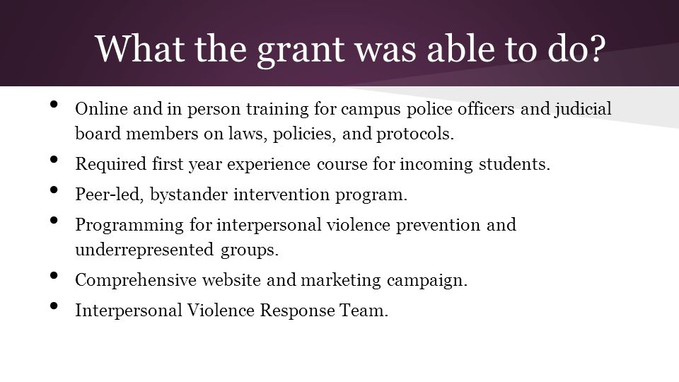 What the grant was able to do? Online and in person training for campus police officers and judicial board members on laws, policies, and protocols. R