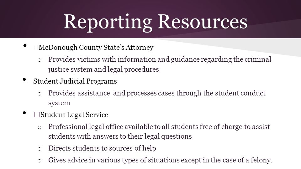 Reporting Resources — McDonough County States Attorney o Provides victims with information and guidance regarding the criminal justice system and lega