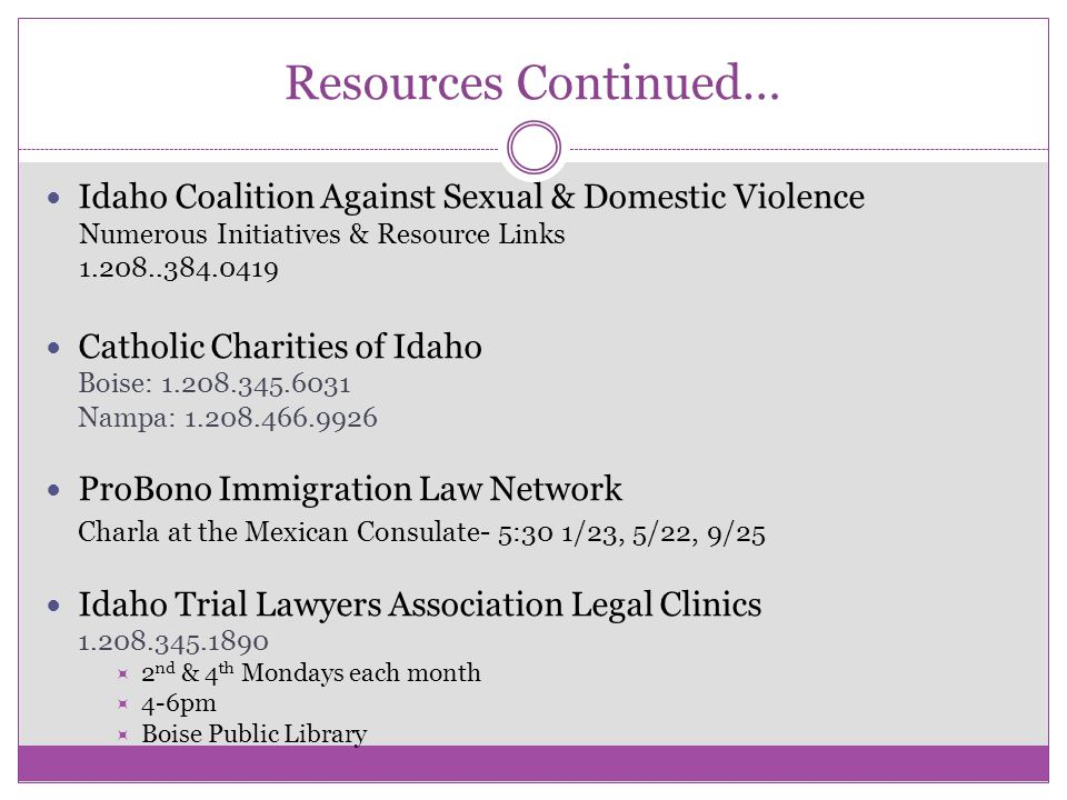 Resources Continued… Idaho Coalition Against Sexual & Domestic Violence Numerous Initiatives & Resource Links 1.208..384.0419 Catholic Charities of Id