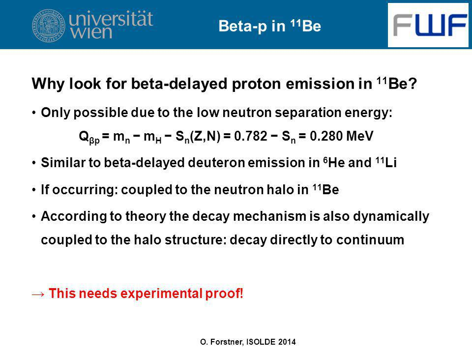 O. Forstner, ISOLDE 2014 Beta-p in 11 Be Why look for beta-delayed proton emission in 11 Be.