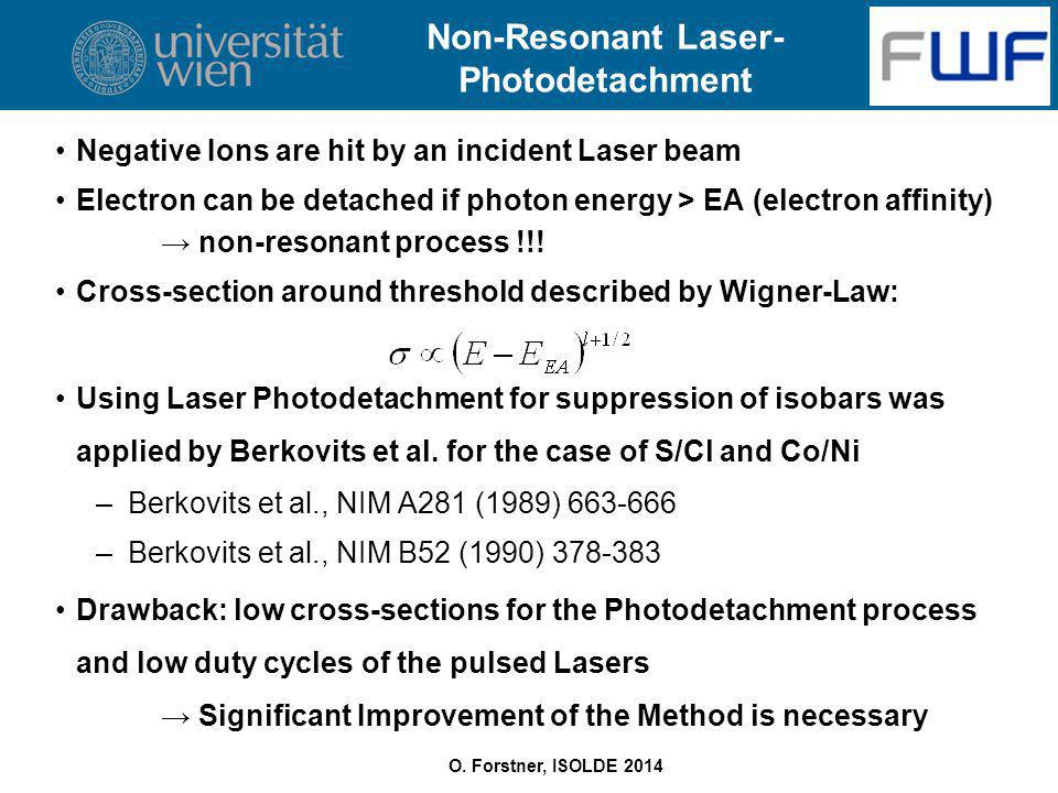 O. Forstner, ISOLDE 2014 Non-Resonant Laser- Photodetachment Negative Ions are hit by an incident Laser beam Electron can be detached if photon energy