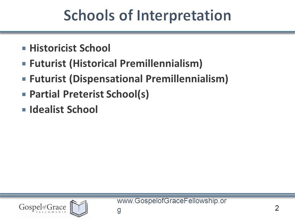www.GospelofGraceFellowship.or g Historicist School Futurist (Historical Premillennialism) Futurist (Dispensational Premillennialism) Partial Preterist School(s) Idealist School 2