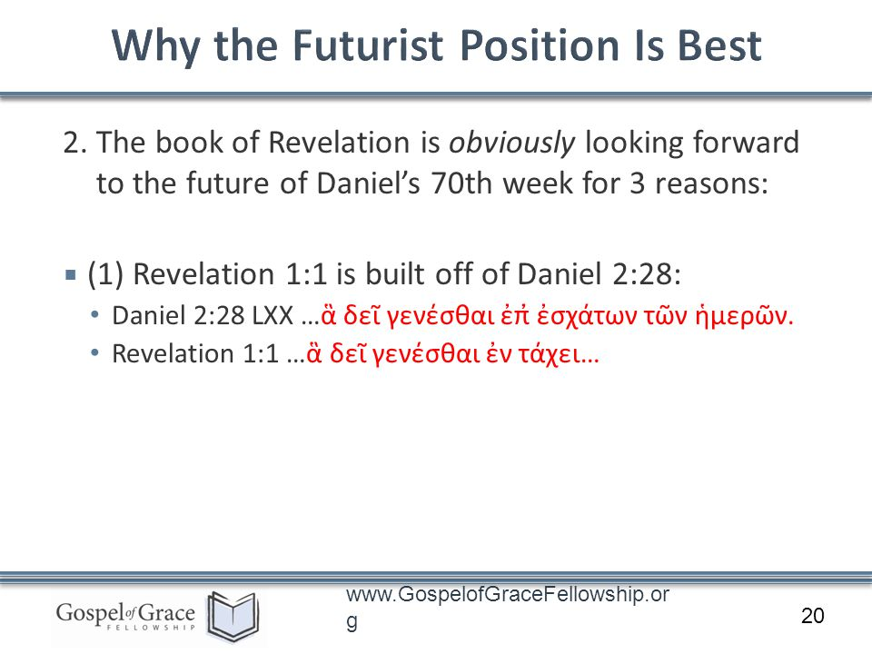 www.GospelofGraceFellowship.or g 2. The book of Revelation is obviously looking forward to the future of Daniels 70th week for 3 reasons: (1) Revelati