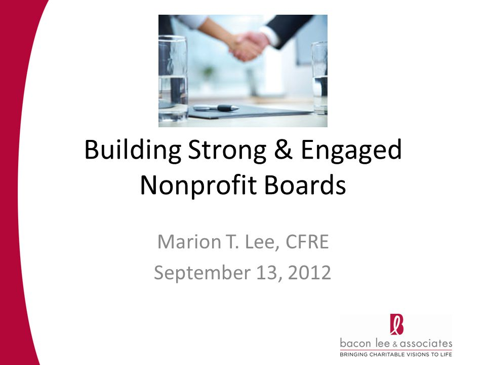Building Strong & Engaged Nonprofit Boards Marion T. Lee, CFRE September 13, 2012