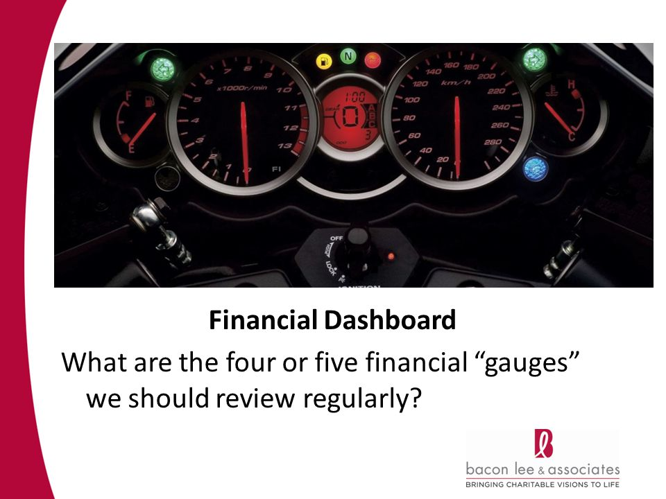Financial Dashboard What are the four or five financial gauges we should review regularly