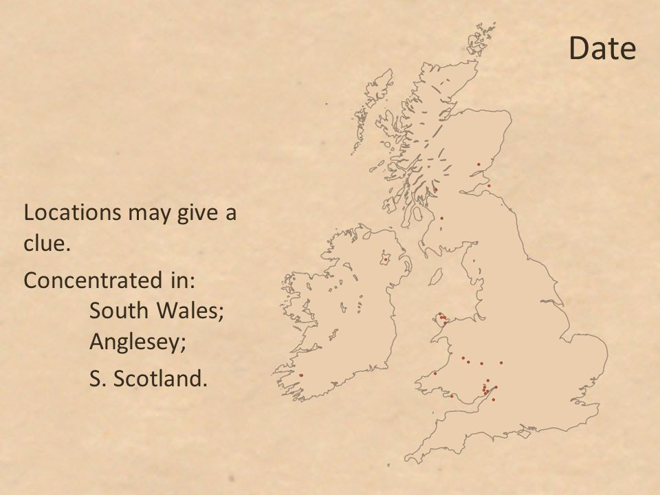 Date Locations may give a clue. Concentrated in: South Wales; Anglesey; S. Scotland.