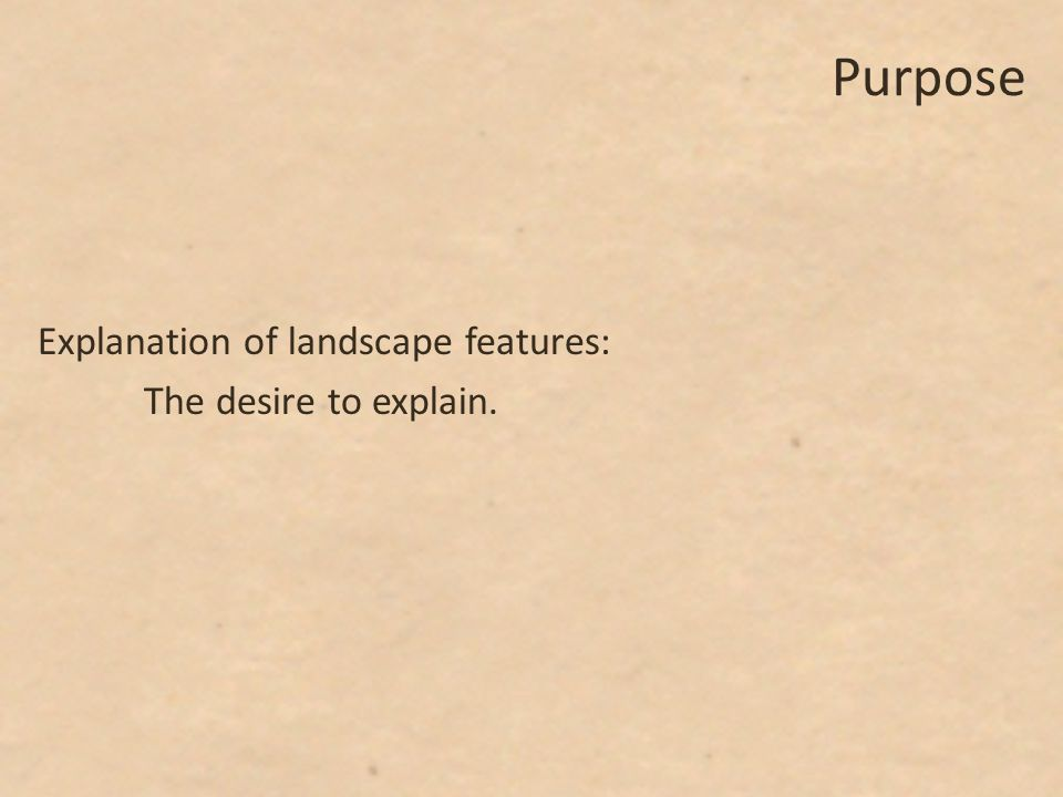 Purpose Explanation of landscape features: The desire to explain.