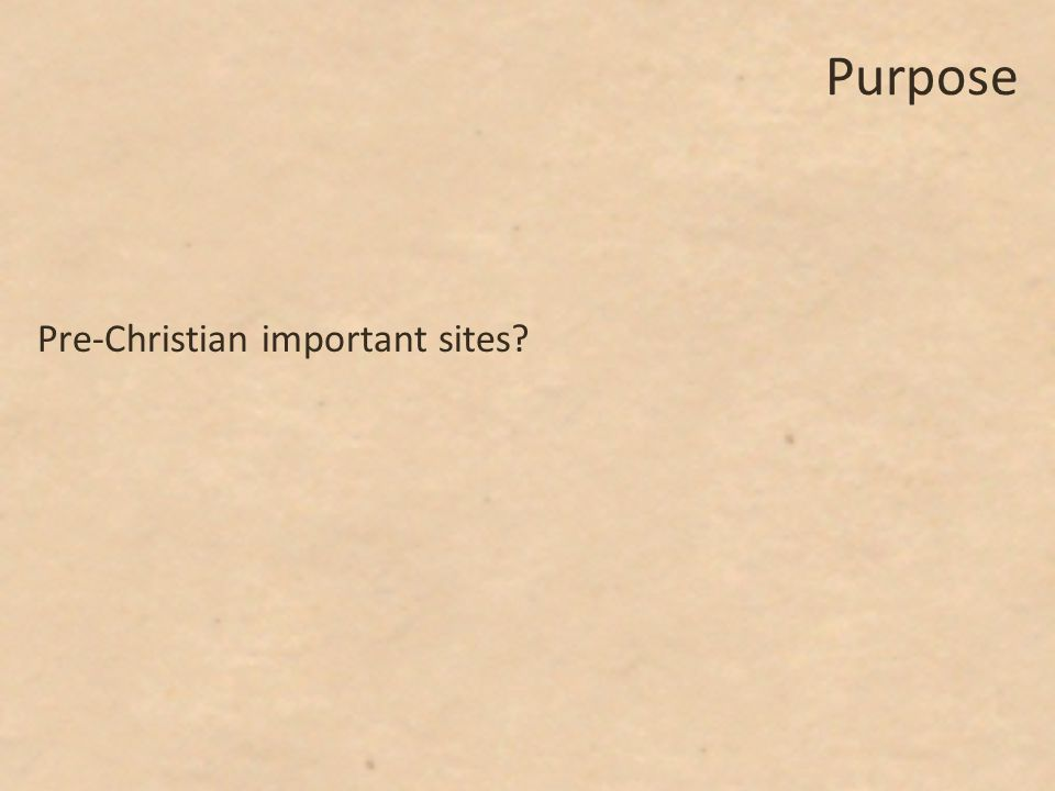 Purpose Pre-Christian important sites