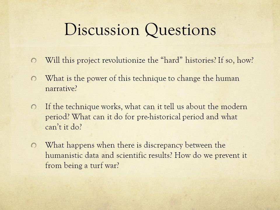 Discussion Questions Will this project revolutionize the hard histories? If so, how? What is the power of this technique to change the human narrative