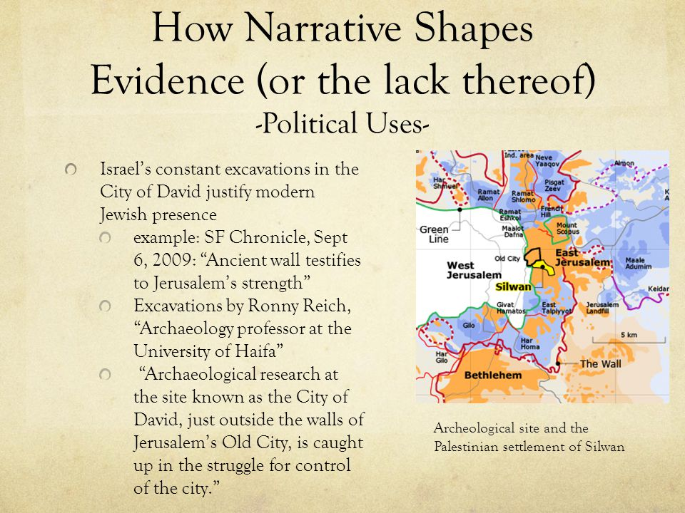 How Narrative Shapes Evidence (or the lack thereof) -Political Uses- Israels constant excavations in the City of David justify modern Jewish presence