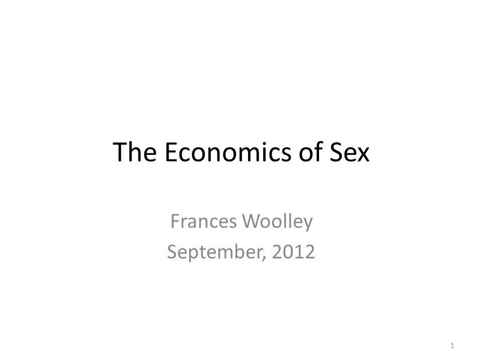 The Economics of Sex Frances Woolley September, 2012 1